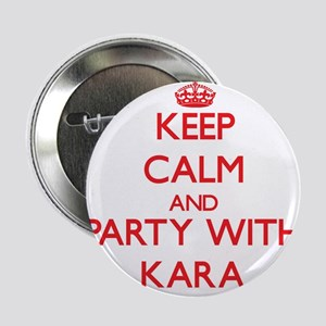 """Keep Calm and Party with Kara 2.25"""" Button"""