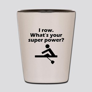 I Row Whats Your Super Power Shot Glass