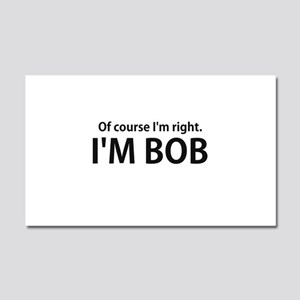 Of Course Im Right Im BOB Car Magnet 20 x 12