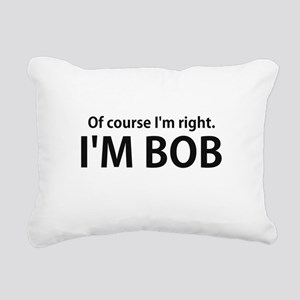 Of Course Im Right Im BOB Rectangular Canvas Pillo