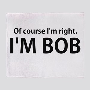 Of Course Im Right Im BOB Throw Blanket