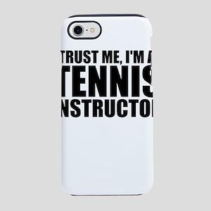 Trust Me, I'm A Tennis Instructor iPhone 7 Tou