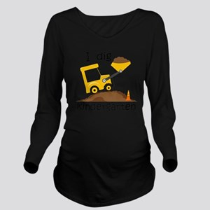 I Dig Kindergarten Long Sleeve Maternity T-Shirt