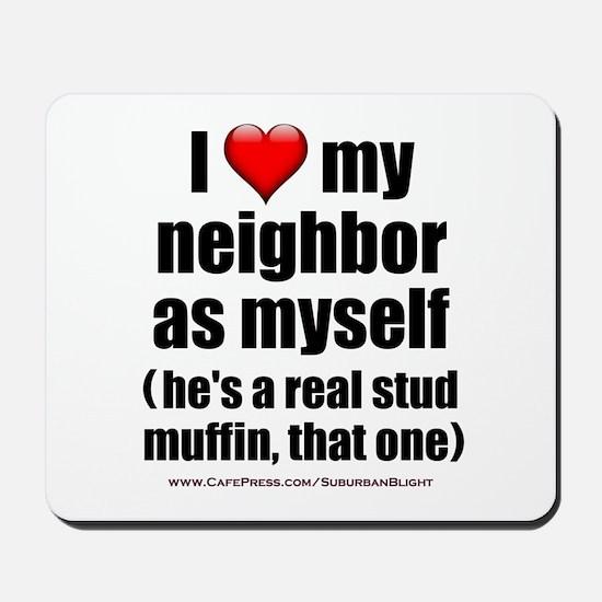 """Love My Neighbor Stud Muffin"" Mousepad"