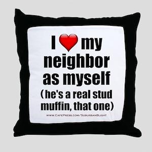 """Love My Neighbor Stud Muffin"" Throw Pillow"