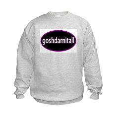 Goshdarnitall Sweatshirt