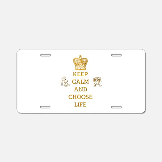 KEEP CALM AND CHOOSE LIFE Aluminum License Plate