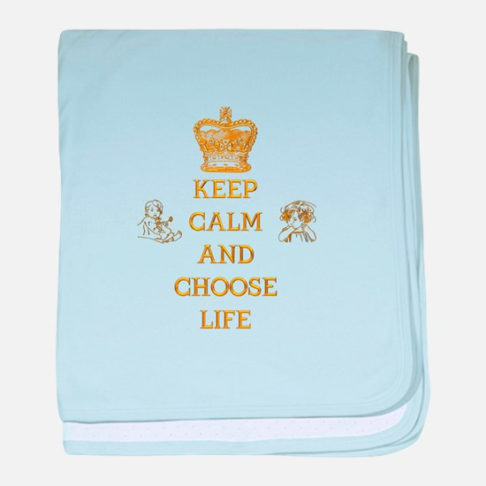 KEEP CALM AND CHOOSE LIFE baby blanket