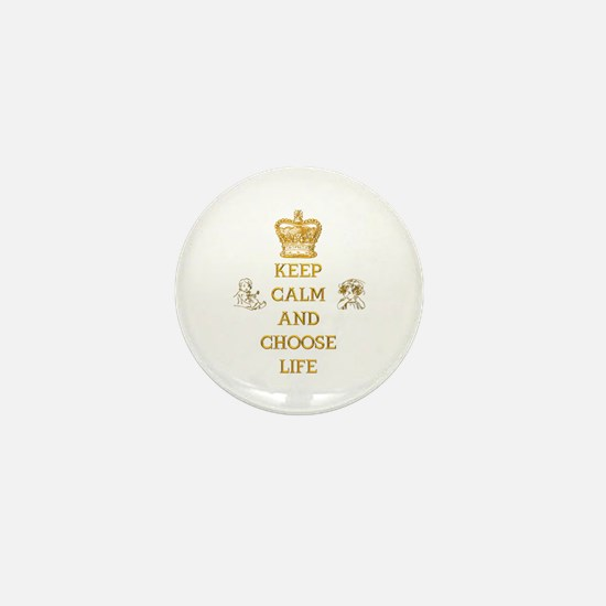 KEEP CALM AND CHOOSE LIFE Mini Button