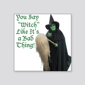 You Say Witch Like Its a Bad Thing! Sticker