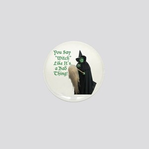 You Say Witch Like Its A Bad Thing! Mini Button (1