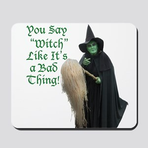 You Say Witch Like Its a Bad Thing! Mousepad