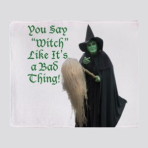 You Say Witch Like Its a Bad Thing! Throw Blanket