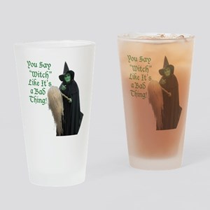 You Say Witch Like Its a Bad Thing! Drinking Glass