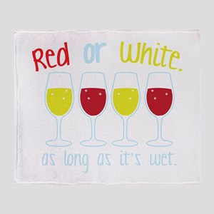 Red or White ... as long as its wet. Throw Blanket
