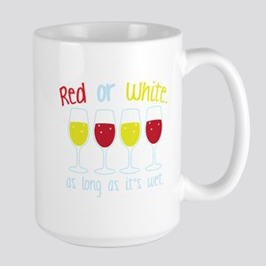 Red or White ... as long as its wet. Mugs