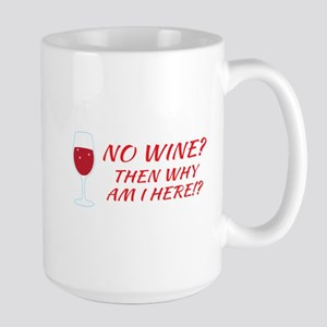 No WINE? Then why am I HERE!? red Mugs