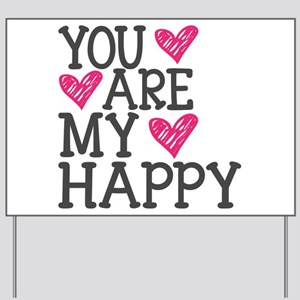 You Are My Happy Love Yard Sign