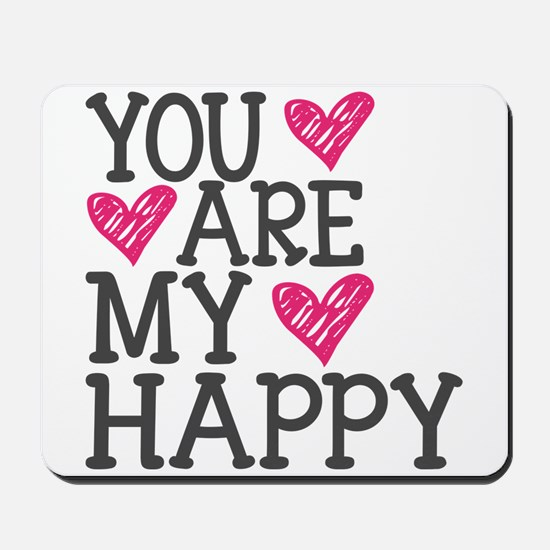 You Are My Happy Love Mousepad