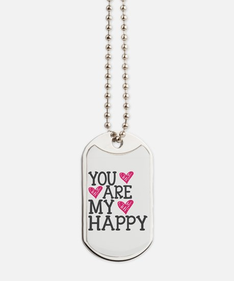 You Are My Happy Love Dog Tags