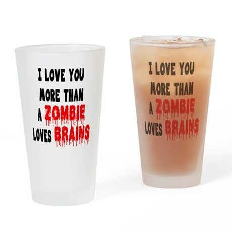 I Love You More Than A Zombie Loves Brains Drinkin