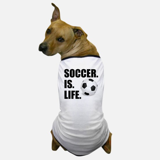 Soccer Is Life Dog T-Shirt