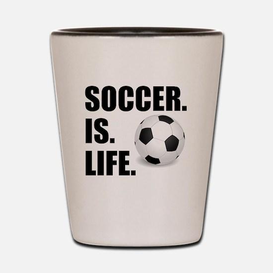 Soccer Is Life Shot Glass