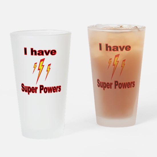 I HAVE SUPER POWERS Drinking Glass