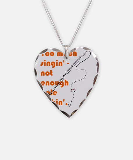 Too much singin' - not enough Necklace