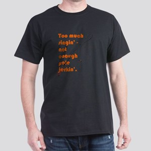 Too much singin' - not enough pole je Dark T-Shirt
