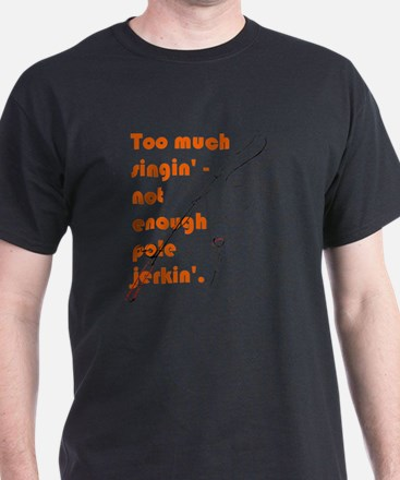 Too much singin' - not enough pole je T-Shirt