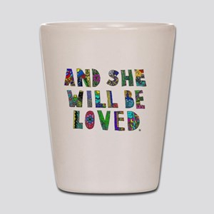 She will be loved Shot Glass