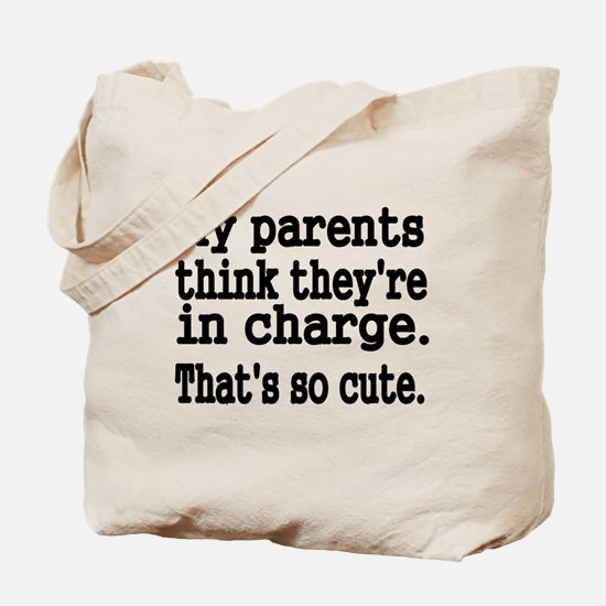 My Parents think theyre in charge Tote Bag