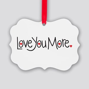 Love you more Ornament