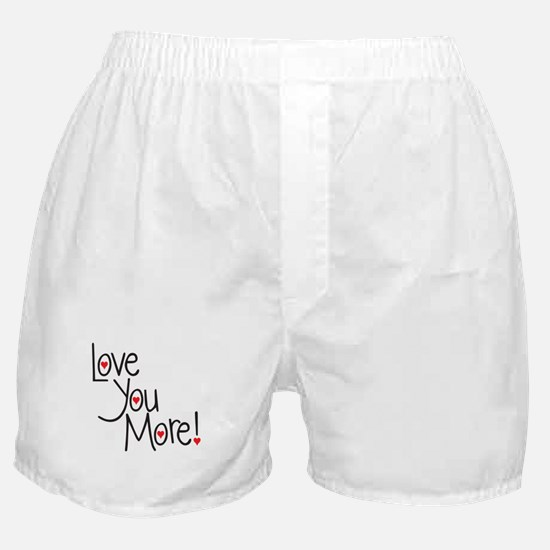 Love you more! Boxer Shorts