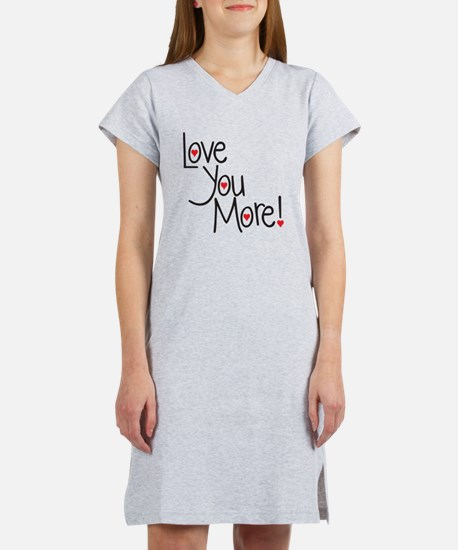 Love you more! Women's Nightshirt