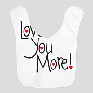 Love you more! Bib