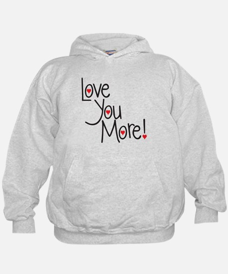 Love you more! Hoodie