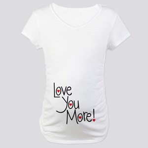 Love You More! Maternity T-Shirt