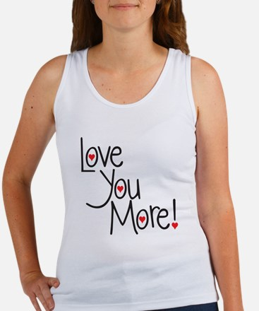 Love you more! Tank Top