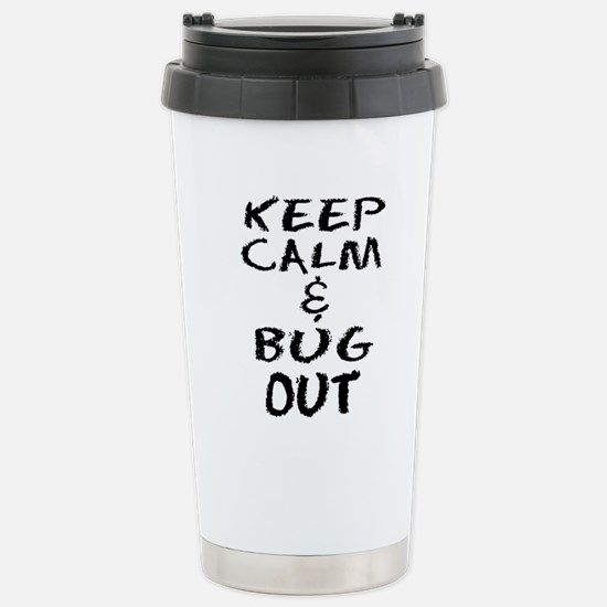 Keep Calm and Bug Out Travel Mug