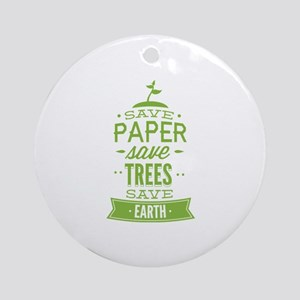 Save Paper Save Trees Save Earth Ornament (Round)