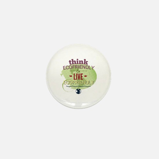 Think Ecofriendly And Live Ecofriendly Mini Button
