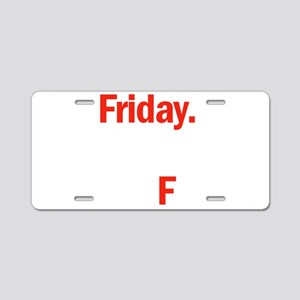 Friday is coming Aluminum License Plate