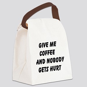 Give me Coffee and nobody gets hu Canvas Lunch Bag