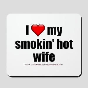 """Love My Smokin' Hot Wife"" Mousepad"