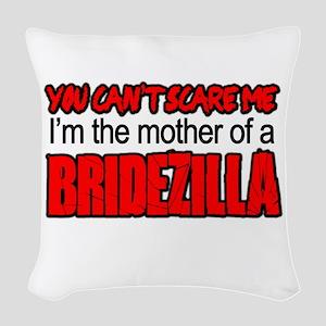 Mother Of Bridezilla Cant Scare Me Woven Throw Pil