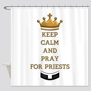 KEEP CALM AND PRAY FOR PRIESTS Shower Curtain