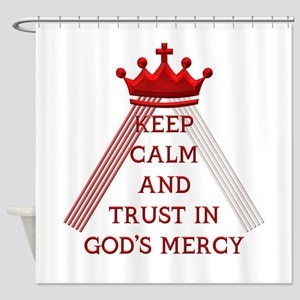 KEEP CALM AND TRUST IN GOD'S MERCY Shower Curtain
