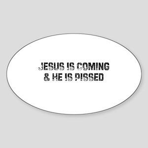 Jesus Is Coming & He Is Pisse Oval Sticker